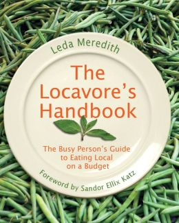 Locavore's Handbook: The Busy Person's Guide to Eating Local on a Budget