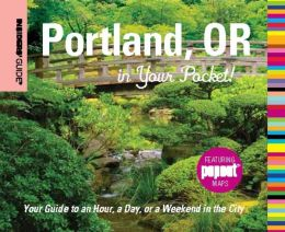 Insiders' Guide: Portland, OR in Your Pocket: Your Guide to an Hour, a Day, or a Weekend in the City