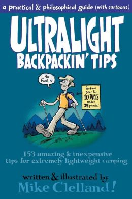 Ultralight Backpackin' Tips: 153 Amazing and Inexpensive Tips for Extremely Lightweight Camping