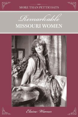 More Than Petticoats: Remarkable Missouri Women