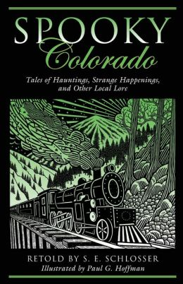 Spooky Colorado: Tales of Hauntings, Strange Happenings, and Other Local Lore