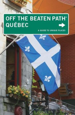 Quebec Off the Beaten Path, 5th: A Guide to Unique Places