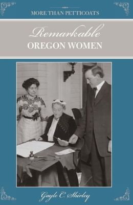 More than Petticoats: Remarkable Oregon Women, 2nd