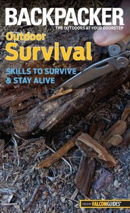 Backpacker magazine's Outdoor Survival: Skills to Survive and Stay Alive