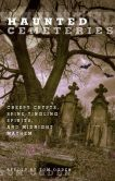 Book Cover Image. Title: Haunted Cemeteries:  Creepy Crypts, Spine-Tingling Spirits, and Midnight Mayhem, Author: Tom Ogden