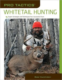 Pro Tactics: Whitetail Hunting: Expert Strategies and Techniques for a Successful Hunt