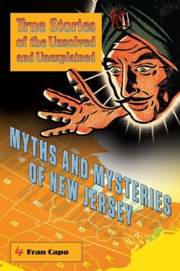 Myths and Mysteries of New Jersey: True Stories of the Unsolved and Unexplained