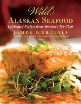 Wild Alaskan Seafood: Celebrated Recipes from America's Top Chefs