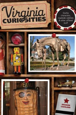 Virginia Curiosities: Quirky Characters, Roadside Oddities & Other Offbeat Stuff
