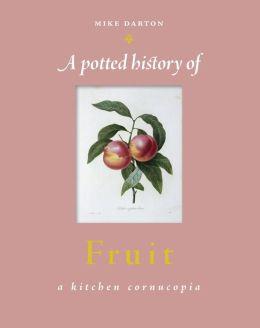 A Potted History of Fruit: A Kitchen Cornucopia