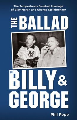 The Ballad of Billy & George: The Tempestuous Baseball Marriage of Billy Martin and George Steinbrenner
