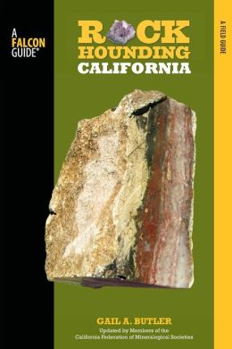 Rockhounding California, 2nd: A Guide to the State's Best Rockhounding Sites