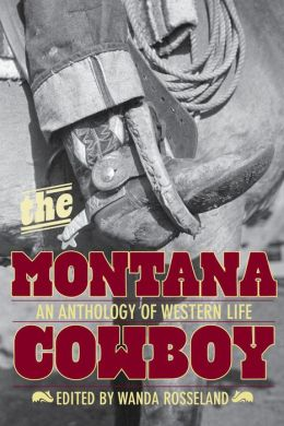 The Montana Cowboy: An Anthology of Western Life