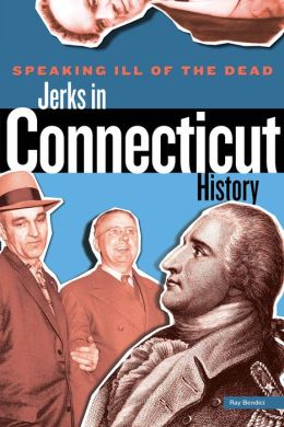 Speaking Ill of the Dead: Jerks in Connecticut History