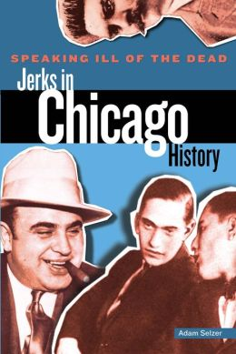 Speaking Ill of the Dead: Jerks in Chicago History