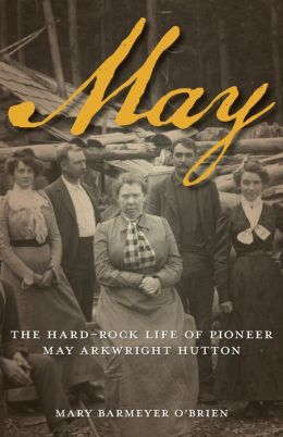 May: The Hard Rock Life of Pioneer May Arkwright Hutton