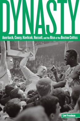 Dynasty: Auerbach, Cousy, Havlicek, Russell, and the Rise of the Boston Celtics