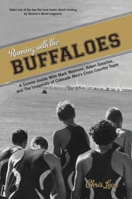 Running with the Buffaloes: A Season Inside with Mark Wetmore, Adam Goucher, and the University of Colorado Men's Cross-Country Team