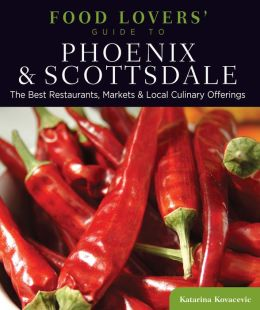 Food Lovers' Guide to Phoenix & Scottsdale