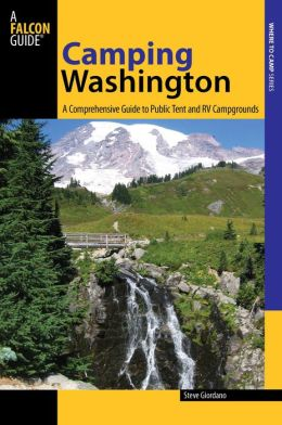 Camping Washington, 2nd: A Comprehensive Guide to the State's Best Campgrounds