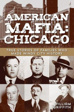 American Mafia: Chicago: True Stories of Families Who Made Windy City History