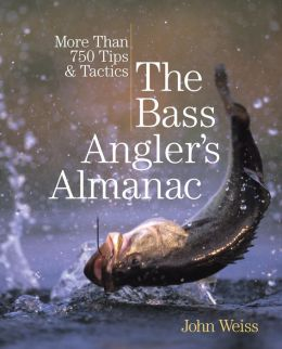 The Bass Angler's Almanac, 2nd: More Than 750 Tips & Tactics
