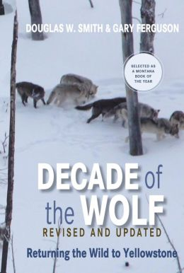 Decade of the Wolf, revised and updated edition: Returning the Wild to Yellowstone