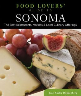 Food Lovers' Guide to Sonoma: The Best Restaurants, Markets & Local Culinary Offerings