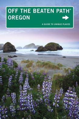 Oregon Off the Beaten Path, 10th: A Guide to Unique Places