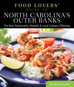 Food Lovers' Guide to North Carolina's Outer Banks: The Best Restaurants, Markets & Local Culinary Offerings
