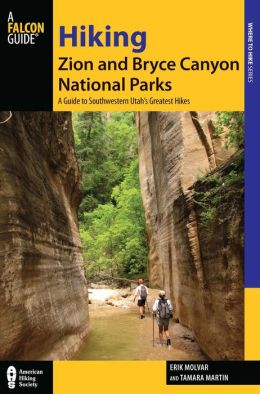 Hiking Zion and Bryce Canyon National Parks, 3rd: A Guide to Southwestern Utah's Greatest Hikes