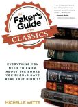 Book Cover Image. Title: The Faker's Guide to the Classics:  Everything You Need to Know About the Books You Should Have Read (But Didn't), Author: Michelle Witte