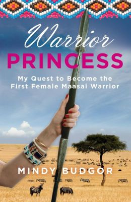Warrior Princess: How a Perfectly Nice Girl Became a Maasai Warrior