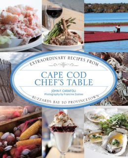 Cape Cod Chef's Table: Extraordinary Recipes from Buzzards Bay to Provincetown