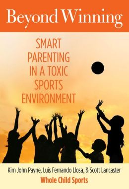 Beyond Winning with Whole Child Sports: Smart Parenting in a Toxic Sports Environment
