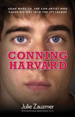 Conning Harvard: The True Story of the Con Artist Who Faked His Way into the Ivy League