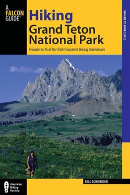 Hiking Grand Teton National Park, 3rd: A Guide to the Park's Greatest Hiking Adventures