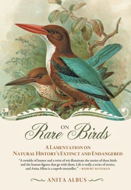 On Rare Birds: A Lamentation on Natural History's Extinct and Endangered