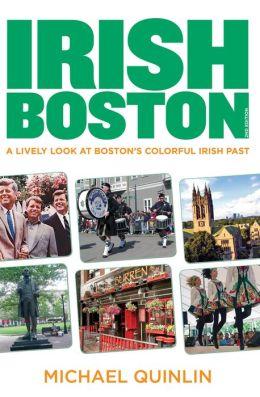 Irish Boston, 2nd: A Lively Look at Boston's Colorful Irish Past