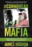 Book Cover Image. Title: The Cornbread Mafia:  A Homegrown Syndicate's Code of Silence and the Biggest Marijuana Bust in American History, Author: James Higdon
