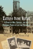 Book Cover Image. Title: Letters From Berlin:  A Story of War, Survival, and the Redeeming Power of Love and Friendship, Author: Kerstin Lieff