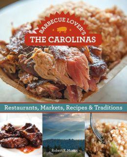 Barbecue Lover's the Carolinas: Restaurants, Markets, Recipes & Traditions