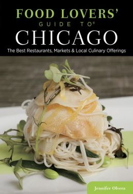 Food Lovers' Guide to Chicago, 2nd: The Best Restaurants, Markets & Local Culinary Offerings