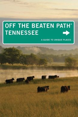 Tennessee Off the Beaten Path, 10th: A Guide to Unique Places