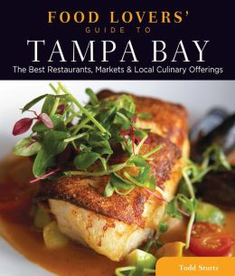 Food Lovers' Guide to Tampa Bay: The Best Restaurants, Markets & Local Culinary Offerings