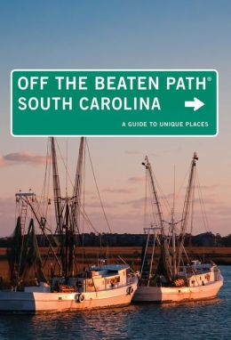 South Carolina Off the Beaten Path, 8th: A Guide to Unique Places