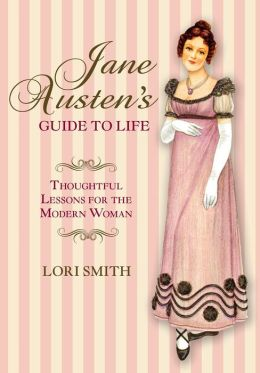 Jane Austen's Guide to Life: Thoughtful Lessons for the Modern Woman