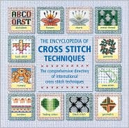 The Encyclopedia of Cross-Stitch Techniques: The Comprehensive Directory of International Cross Stitch Techniques