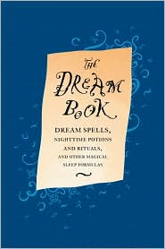 Dream Book: Dream Spells, Nighttime Potions and Rituals, and Other Magical Sleep Formulas