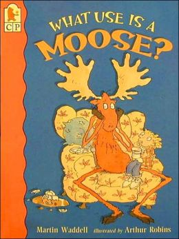 What Use Is a Moose?